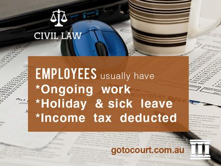 https://www.gotocourt.com.au/civil-law/employee-or-contractor Employees usually have ongoing work, holiday and sick leave, and have income tax deducted