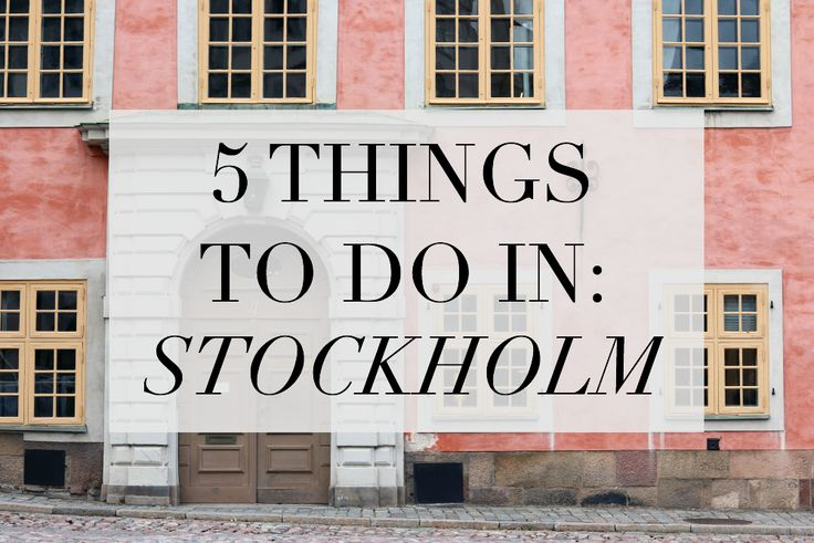 5 THINGS TO DO IN: Stockholm