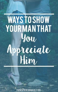 Ways To Show Your Man That You Appreciate Him - The Inspiration Lady