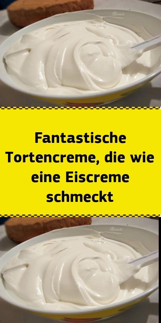 Fantastische Tortencreme die wie eine Eiscreme schmeckt
