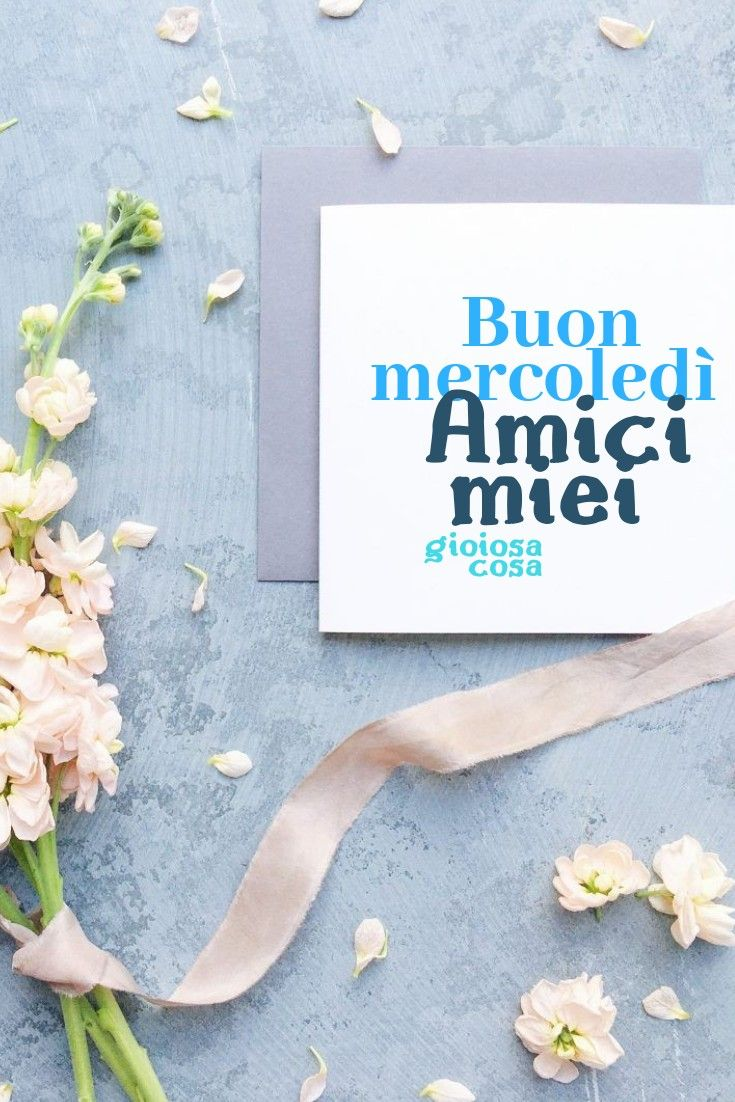 Buon Mercoledi La Settimana E A Meta Amici Carissimi Saluti Fiori