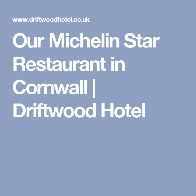 Our Michelin Star Restaurant in Cornwall   Driftwood Hotel