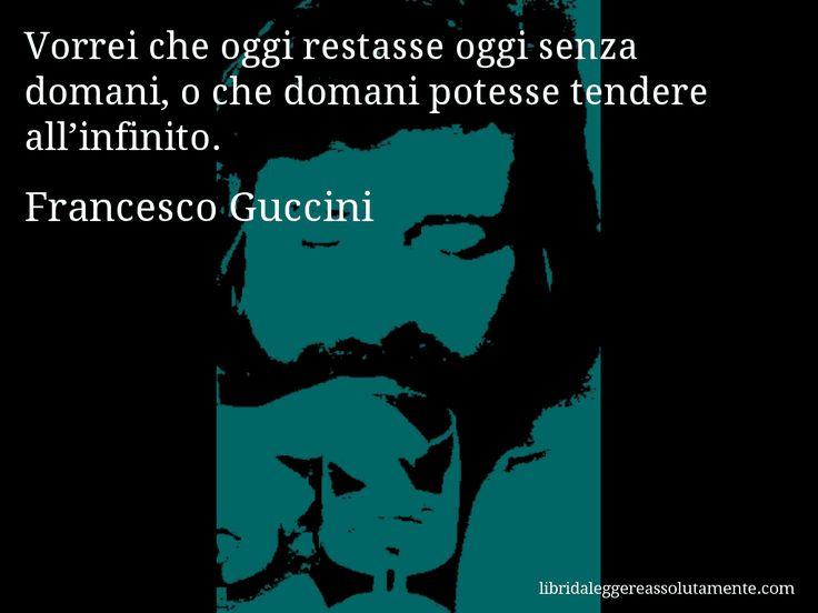 Aforisma di Francesco Guccini , Vorrei che oggi restasse oggi senza domani, o che domani potesse tendere all'infinito.