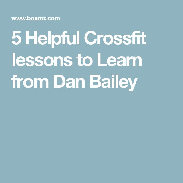 5 Helpful Crossfit lessons to Learn from Dan Bailey