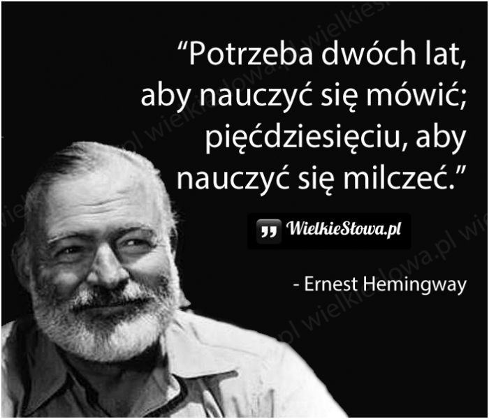 Potrzeba dwóch lat, aby nauczyć się mówić... #Hemingway-Ernest,  #Cisza-i-milczenie, #Mówienie