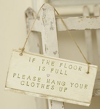 haha!  Wish I would have had this sign when m were teenagers!  http://www.notonthehighstreet.com/abigailbryansdesigns/product/hand_made_sign_if_the_floor_is_full