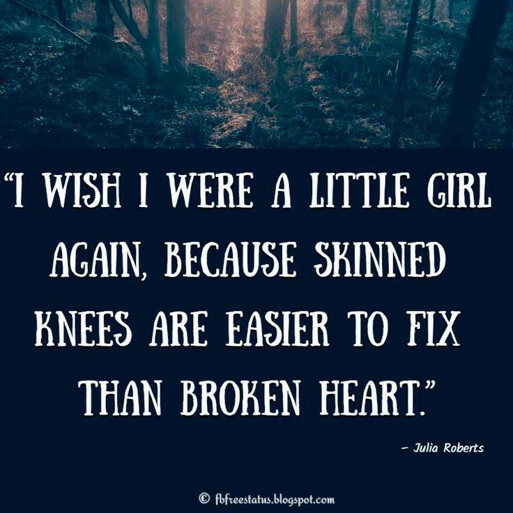 """I wish i were a little girl again, because skinned knees are easier to fix than broken heart."" - Heartbroken Quote"