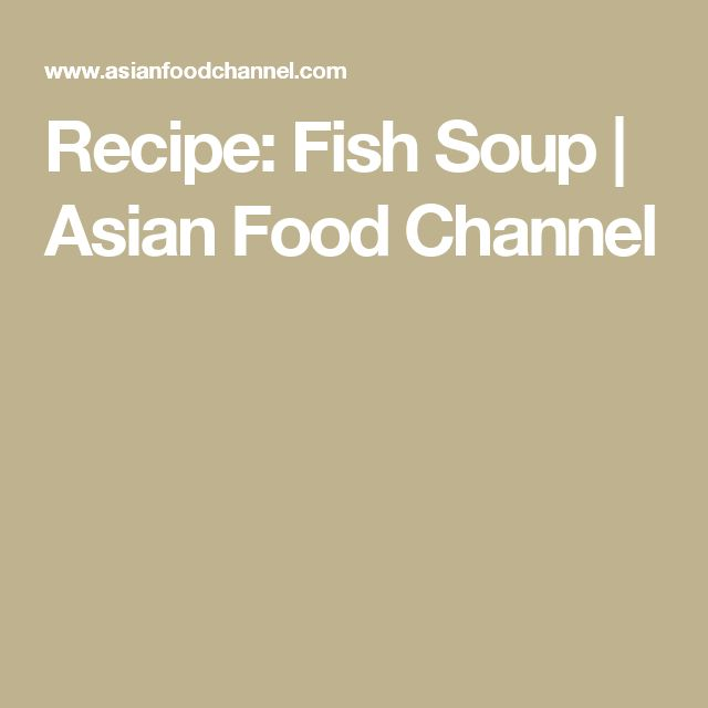 Recipe: Fish Soup | Asian Food Channel