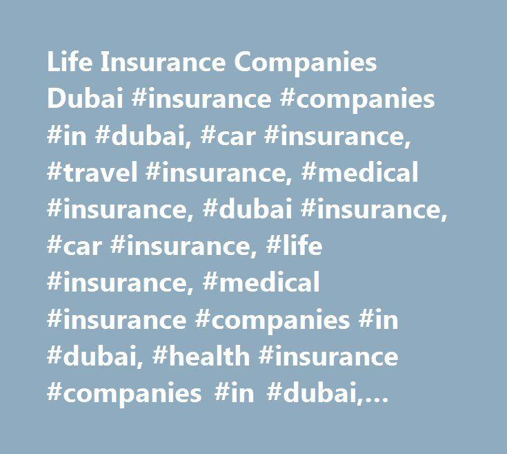 Life Insurance Companies Dubai #insurance #companies #in #dubai, #car #insurance, #travel #insurance, #medical #insurance, #dubai #insurance, #car #insurance, #life #insurance, #medical #insurance #companies #in #dubai, #health #insurance #companies #in #dubai, #travel #insurance #dubai, #insurance #brokers, #dubai #insurance…