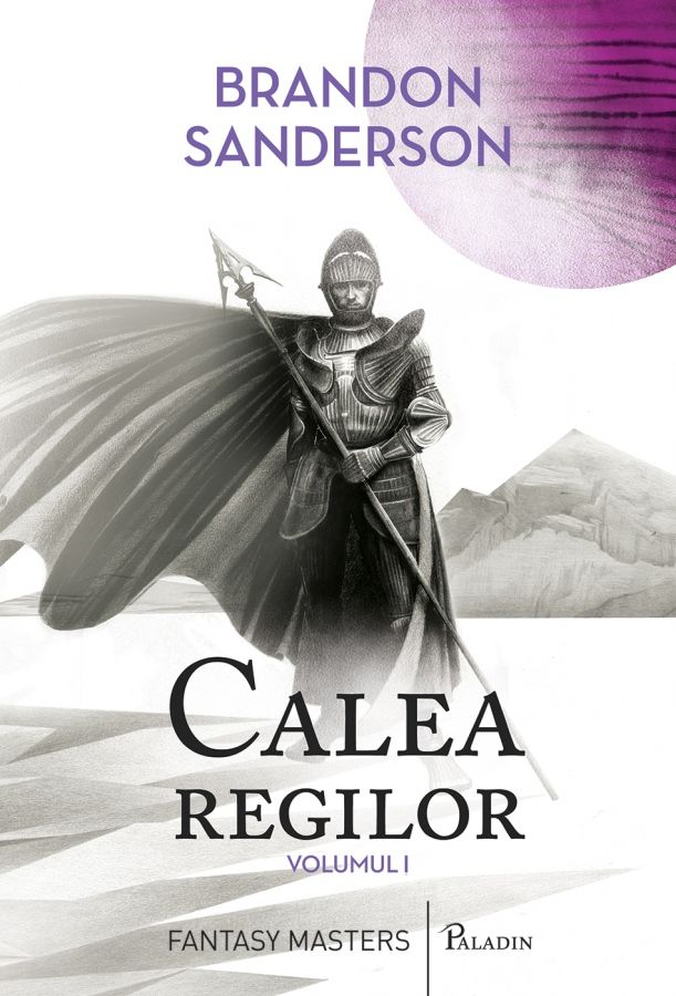 PALADIN 27-Brandon Sanderson - Calea regilor (The Way of Kings), vol.1, 2015 traducere Ana-Veronica Mircea