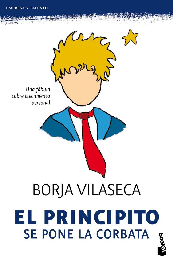 El Principito se pone la corbata : una fábula sobre crecimiento personal para redescubrir lo que de verdad importa / Borja Vilaseca
