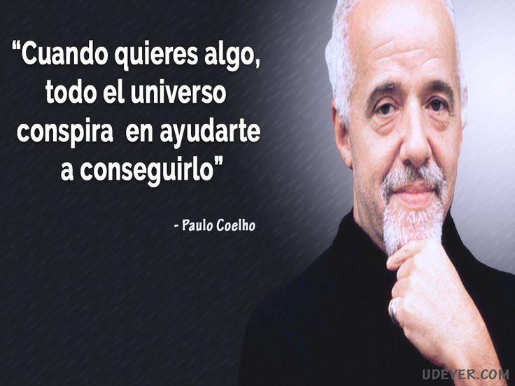 Frase sobre la conspiracion: Cuando quieres algo, todo el universo conspira en ayudarte a conseguirlo