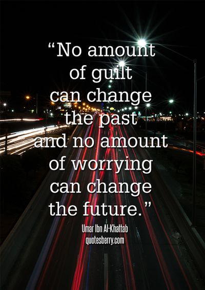 """No amount of guilt can change the past, and no amount of worrying can change the future."" - Umar Ibn Al-Khattaab #quotes"