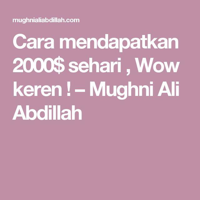 Cara mendapatkan 2000$ sehari , Wow keren ! – Mughni Ali Abdillah