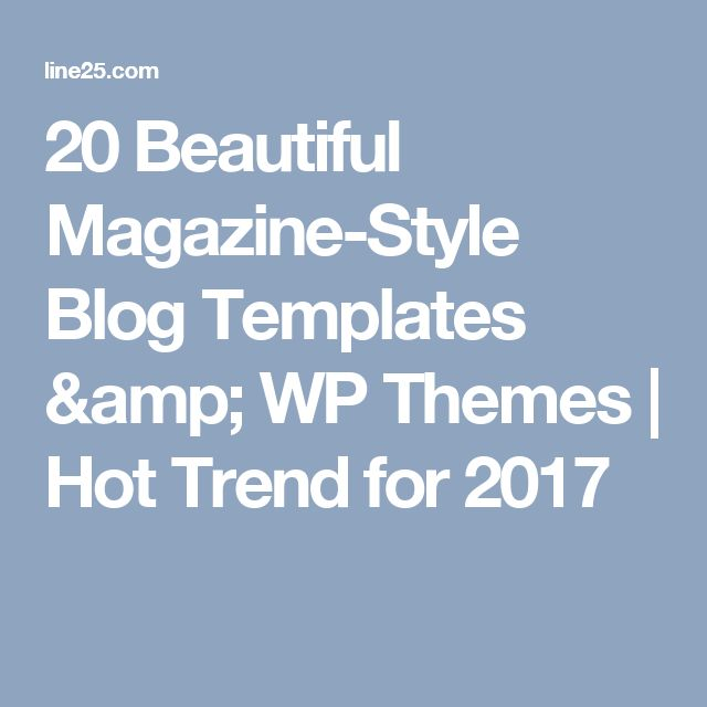 20 Beautiful Magazine-Style Blog Templates & WP Themes | Hot Trend for 2017