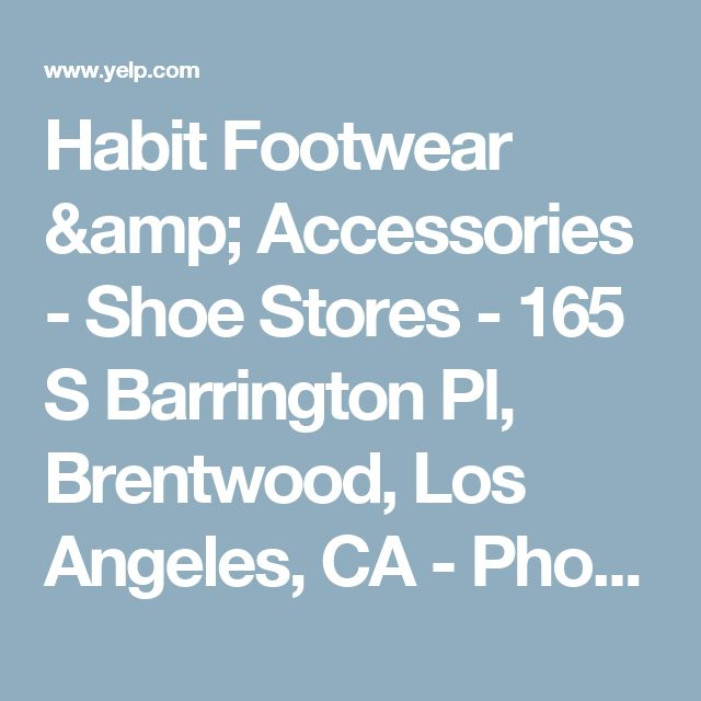 Habit Footwear & Accessories - Shoe Stores - 165 S Barrington Pl, Brentwood, Los Angeles, CA - Phone Number - Yelp