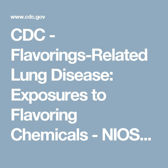 CDC - Flavorings-Related Lung Disease: Exposures to Flavoring Chemicals - NIOSH Workplace Safety and Health Topic