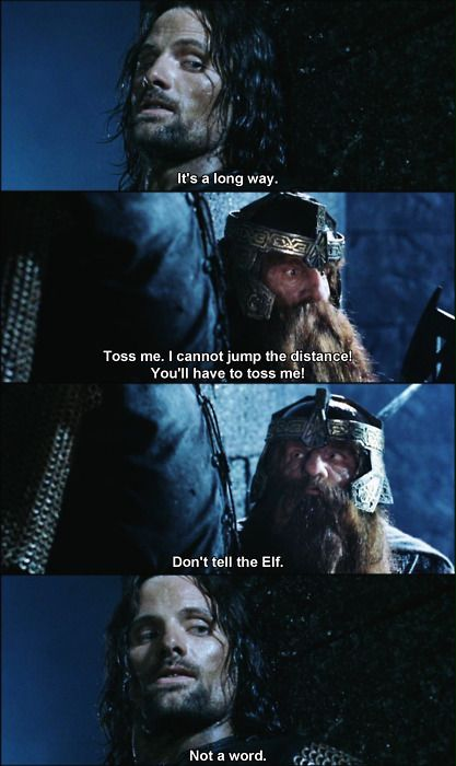 "One of the best exchanges in Lord of the Rings. They're just missing the moment right before, ""Ohhh, c'mon, we can take 'em!"""