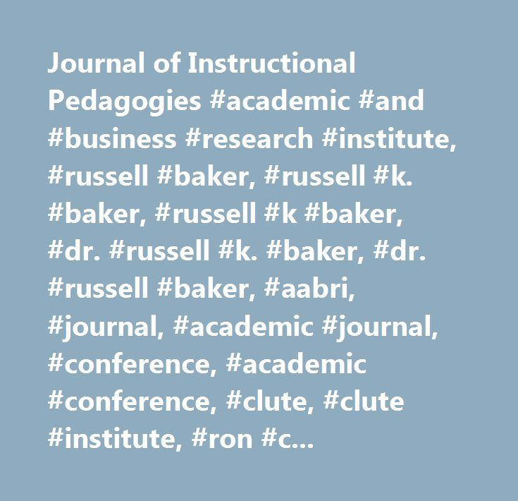Journal of Instructional Pedagogies #academic #and #business #research #institute, #russell #baker, #russell #k. #baker, #russell #k #baker, #dr. #russell #k. #baker, #dr. #russell #baker, #aabri, #journal, #academic #journal, #conference, #academic #conference, #clute, #clute #institute, #ron #clute, #journal #of #academic #and #business #ethics, #journal #of #aviation #management #and #education, #journal #of #business #behavioral #studies, #journal #of #business #cases #and #applications…