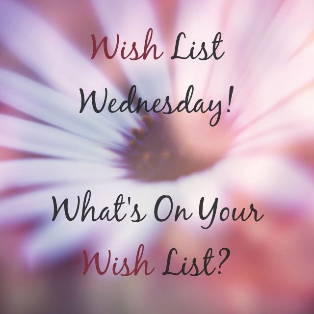 Wish List Wednesday... What Is On Your List... Www