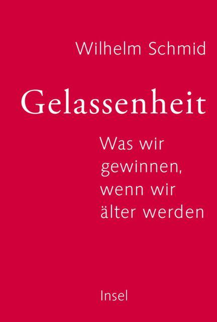 """Buchtip: Wilhelm Schmid - """"Gelassenheit - Was wir gewinnen, wenn wir älter werden"""", Suhrkamp / Insel, Gebunden, 118 Seiten, ISBN: 978-3-458-17600-8 (€ 8,00)."""