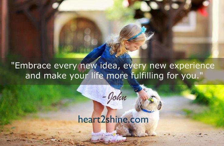 Life and Living- Embrace it all. Spiritual Guidance from John, heart2shine.com