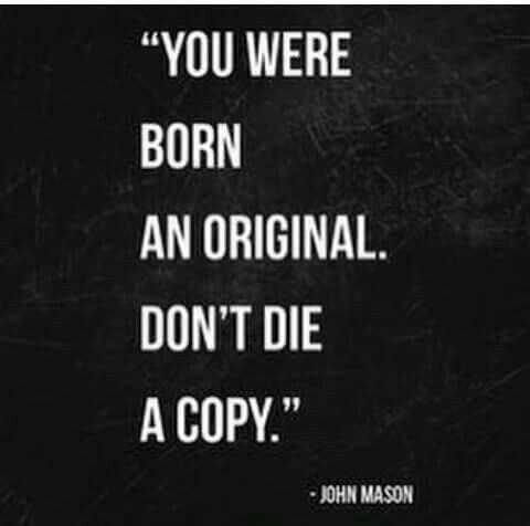 Narodil si sa ako oreginal nezomri ako kopia