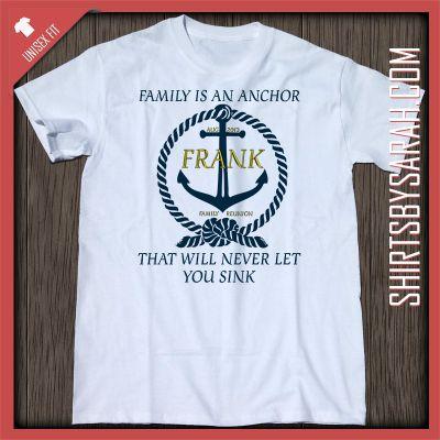 Family is an anchor reunion shirt custom family reunion for Printed t shirts for family reunion