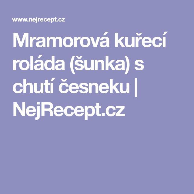 Mramorová kuřecí roláda (šunka) s chutí česneku   NejRecept.cz