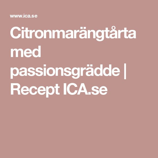 Citronmarängtårta med passionsgrädde | Recept ICA.se