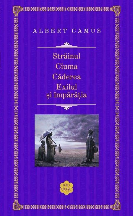 Albert Camus - Strainul. Ciuma. Caderea. Exilul si imparatia -