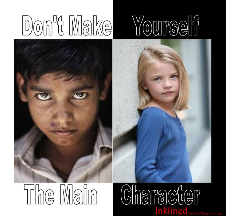 Don't make yourself the main character. You should be in all the characters, but you should never be one. There will never be enough motivation in the story.