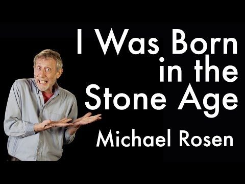 I Was Born in the Stone Age - Michael Rosen - YouTube