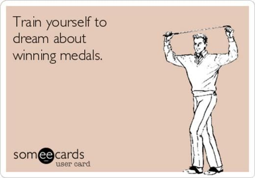 11. Train yourself to dream about winning medals.