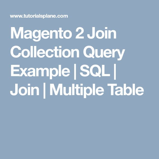 Magento 2 Join Collection Query Example | SQL | Join | Multiple Table