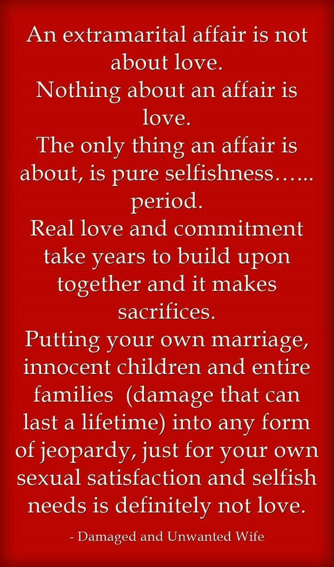 The only thing an affair is about is pure selfishness
