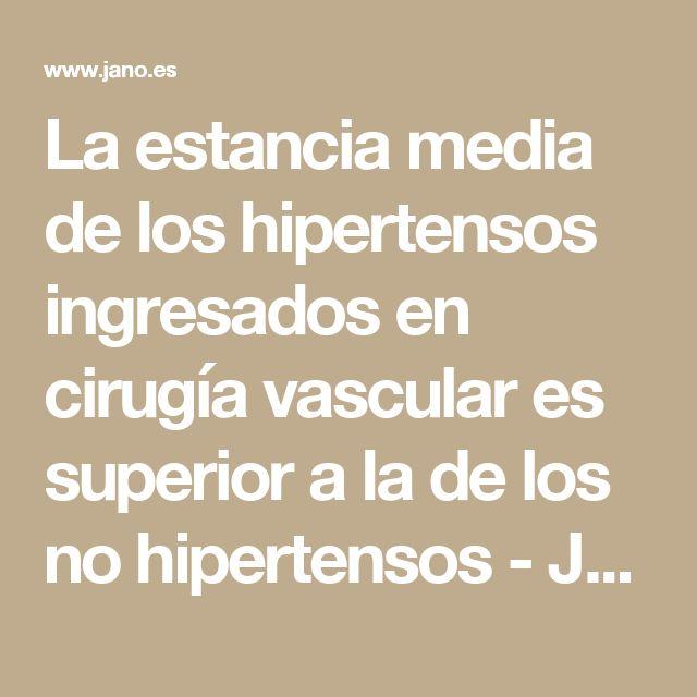 La estancia media de los hipertensos ingresados en cirugía vascular es superior a la de los no hipertensos - JANO.es - ELSEVIER