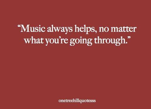 Music always helps, no matter what you´re going through. PEYTON SAWYER