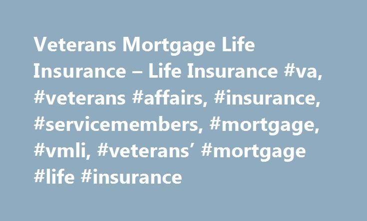 Veterans Mortgage Life Insurance – Life Insurance #va, #veterans #affairs, #insurance, #servicemembers, #mortgage, #vmli, #veterans' #mortgage #life #insurance http://michigan.remmont.com/veterans-mortgage-life-insurance-life-insurance-va-veterans-affairs-insurance-servicemembers-mortgage-vmli-veterans-mortgage-life-insurance/  # Attention A T users. To access the menus on this page please perform the following steps. 1. Please switch auto forms mode to off. 2. Hit enter to expand a main…