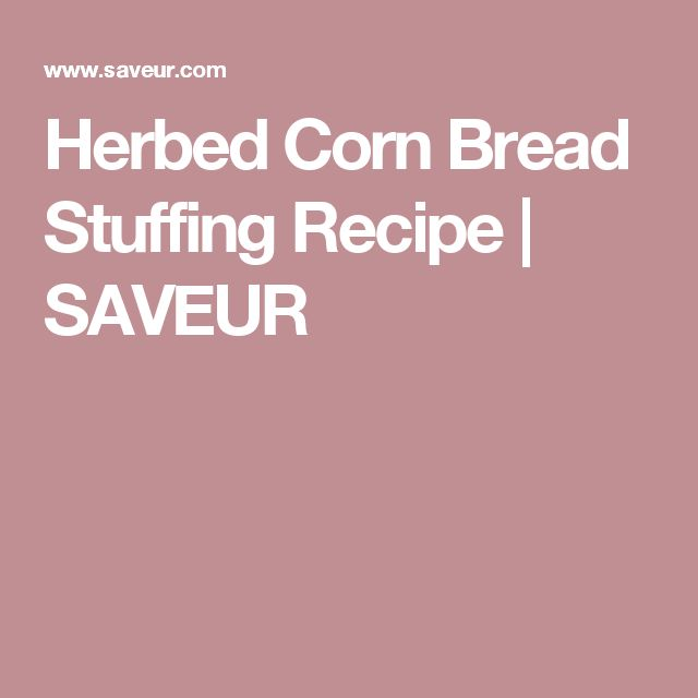 Herbed Corn Bread Stuffing Recipe | SAVEUR