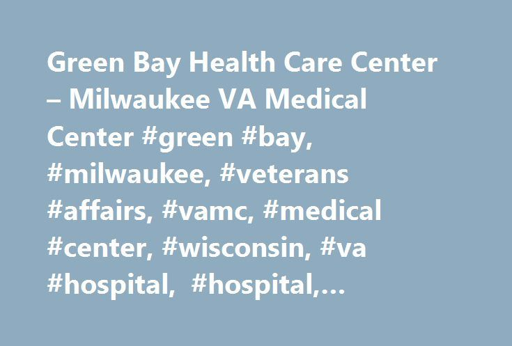Green Bay Health Care Center – Milwaukee VA Medical Center #green #bay, #milwaukee, #veterans #affairs, #vamc, #medical #center, #wisconsin, #va #hospital, #hospital, #healthcare, #health, #clinic http://colorado-springs.nef2.com/green-bay-health-care-center-milwaukee-va-medical-center-green-bay-milwaukee-veterans-affairs-vamc-medical-center-wisconsin-va-hospital-hospital-healthcare-health-clinic/  # Milwaukee VA Medical Center *Starting the first week of March 2017, the Green Bay Health…