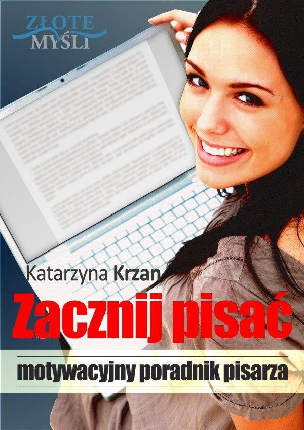 Zacznij Pisać / Katarzyna Krzan   Publikacja, która krok po kroku poprowadzi Cię do wydania własnej książki - od motywacji, przez warsztat, aż do opublikowania dzieła.