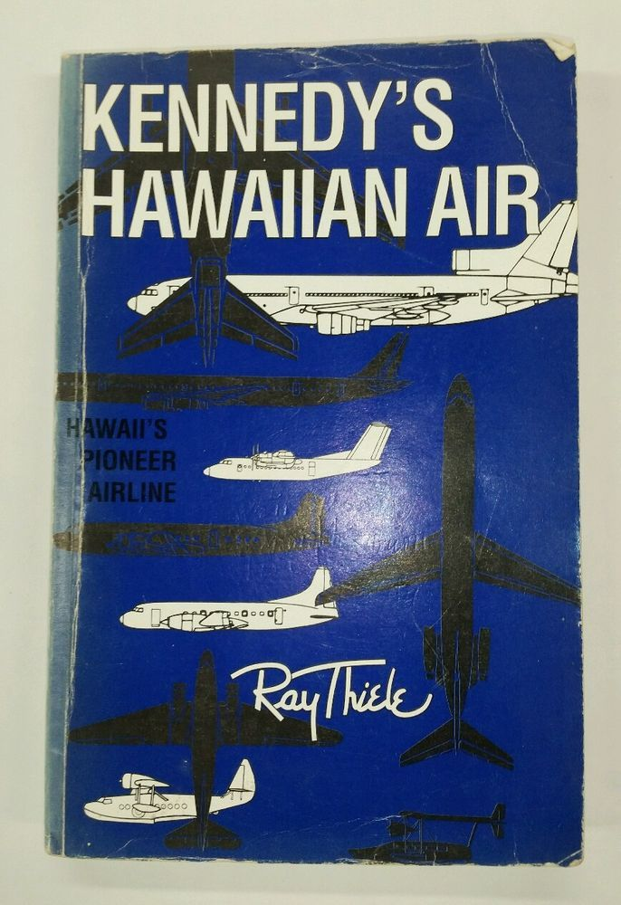AUTOGRAPHED BOOK KENNEDY'S HAWAIIAN AIR: HAWAII'S PIONEER AIRLINE BY RAY THIELE