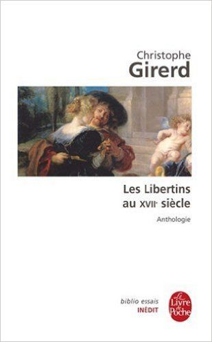 Amazon.fr - Les Libertins du 17e siècle - Christophe Girerd - Livres