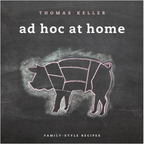 Ad Hoc at Home by Thomas Keller (2009) 205 recipes from Yountville, California | family style American comfort food.