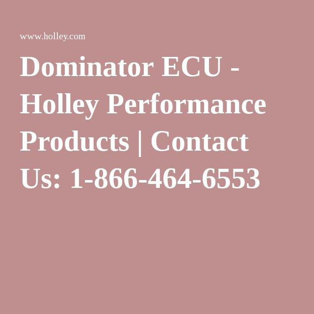 Dominator ECU - Holley Performance Products | Contact Us: 1-866-464-6553