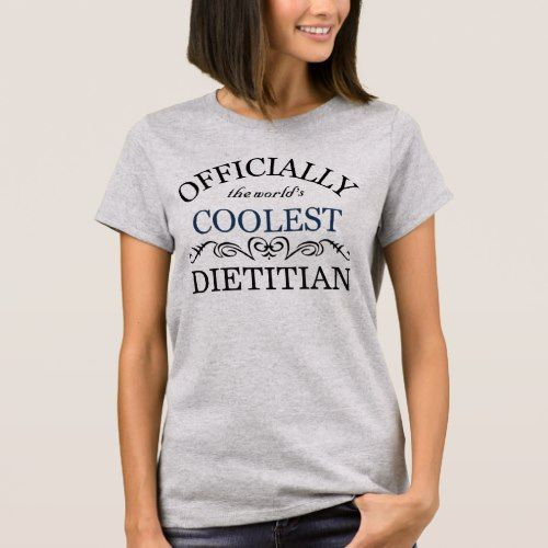 Officially the world's coolest Dietitian T-Shirt
