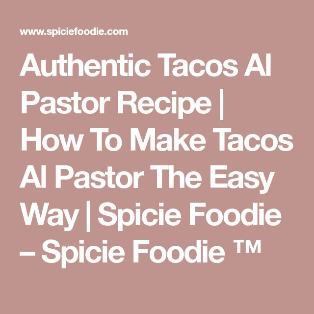 Authentic Tacos Al Pastor Recipe | How To Make Tacos Al Pastor The Easy Way | Spicie Foodie – Spicie Foodie ™