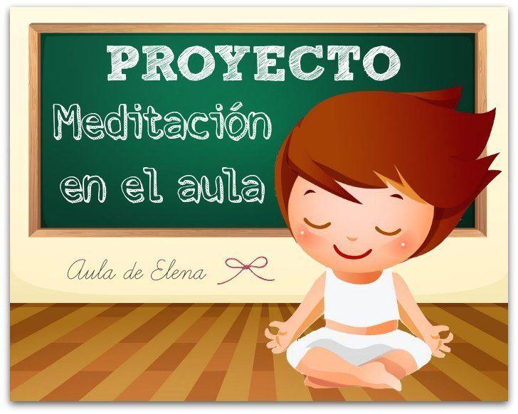 Proyecto MEDITACIÓN EN EL AULA, del blog Aula de Elena. Relajación, mindfulness, yoga, atención y conciencia plena, aceptación...