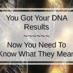 You+Got+Your+DNA+Results.+Now+You+Need+To+Know+What+They+Mean